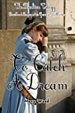img - for To Catch A Dream (A gritty, moving story - The sins of one man impact on generations of women-A PREQUEL OF -The Breckton Trilogy) book / textbook / text book