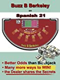 "Spanish ""21"" Buzz (Discover the Dealers guarded Secrets to correct play and more Wins!)"