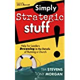 Simply Strategic Stuff:: Help for Leaders Drowning in the Details of Running a Church