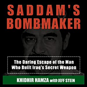 Saddam's Bombmaker: The Daring Escape of the Man Who Built Iraq's Secret Weapon | [Khidhir Hamza, Jeff Stein]