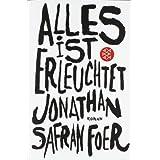 "Alles ist erleuchtet: Romanvon ""Jonathan Safran Foer"""