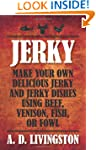 Jerky: Make Your Own Delicious Jerky...
