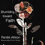 Stumbling toward Faith | Renée N. Altson