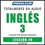 ESL Spanish Phase 3, Unit 26: Learn to Speak and Understand English as a Second Language with Pimsleur Language Programs | Pimsleur