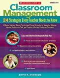 Classroom Management: 24 Strategies Every Teacher Needs to Know: A Mentor Educator Shares Practical and Proven Strategies for Managing Behavior, Keeping Students on Task and Creating a Positive, Productive Classroom: Grades 3-8
