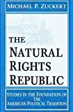 img - for The Natural Rights Republic: Studies in the Foundation of the American Political Tradition (FRANK COVEY LOYOLA L) New edition by Zuckert, Michael P. (1996) Paperback book / textbook / text book