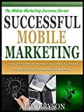 img - for SUCCESSFUL MOBILE MARKETING: Discover 20 Tips, Methods And Ideas To Super Charge Your Business Success, Gain New Customers And Make More Money (The Mobile Marketing Success Series) book / textbook / text book