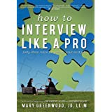 How to Interview Like A Pro: Forty-Three Rules for Getting Your Next Job ~ Mary Greenwood