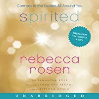 Spirited: Connect to the Guides All Around You (       UNABRIDGED) by Rebecca Rosen, Samantha Rose Narrated by Rebecca Rosen