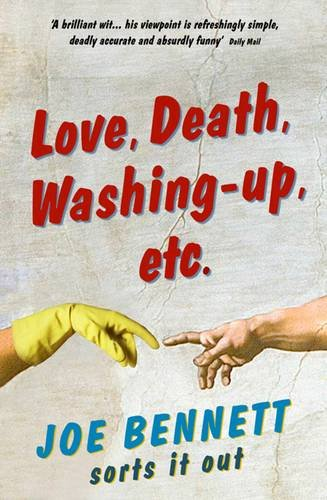 Love, Death, Washing-Up, Etc.: Joe Bennett Sorts It Out