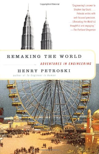 Remaking the World: Adventures in Engineering