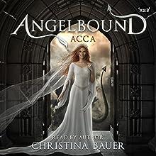 Acca: Angelbound Origins, Book 3 | Livre audio Auteur(s) : Christina Bauer Narrateur(s) : Christina Bauer