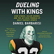 Dueling with Kings: High Stakes, Killer Sharks, and the Get-Rich Promise of Daily Fantasy Sports Audiobook by Daniel Barbarisi, Daniel Barbarisi - prologue Narrated by Jonathan Todd Ross