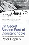 On Secret Service East of Constantinople: The Plot to Bring Down the British Empire (Not A Series) (English Edition)