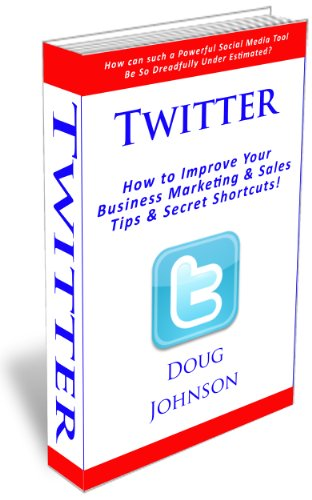 Twitter (How to Improve Your Business Marketing and Sales, Secret Tips and Shortcuts!)