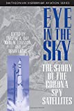 Eye in the Sky: The Story of the Corona Spy Satellites (Smithsonian History of Aviation and Spaceflight)