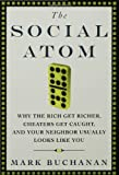 The Social Atom: Why the Rich Get Richer, Cheaters Get Caught, and Your Neighbor Usually Looks Like You (1596910135) by Buchanan, Mark