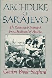 img - for Archduke of Sarajevo: The Romance and Tragedy of Franz Ferdinand of Austria book / textbook / text book