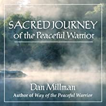 Sacred Journey of the Peaceful Warrior Audiobook by Dan Millman Narrated by Dan Millman