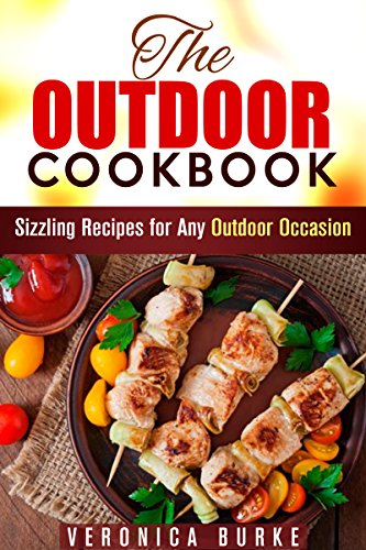 The Outdoor Cookbook: 50 Sizzling Recipes for Any Outdoor Occasion! (BBQ & Picnic) by Veronica Burke