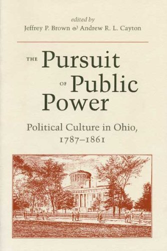 The Pursuit of Public Power: Political Culture in Ohio, 1787-1861