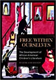 Free Within Ourselves: The Development of African American Children's Literature
