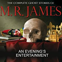 An Evening's Entertainment: The Complete Ghost Stories of M R James (       UNABRIDGED) by Montague Rhodes James Narrated by David Collings