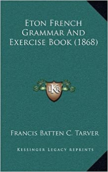 eton french grammar and exercise book 1868 francis batten c tarver 9781164721994 amazon. Black Bedroom Furniture Sets. Home Design Ideas
