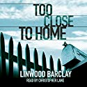 Too Close to Home Audiobook by Linwood Barclay Narrated by Christopher Lane
