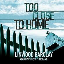 Too Close to Home   Livre audio Auteur(s) : Linwood Barclay Narrateur(s) : Christopher Lane