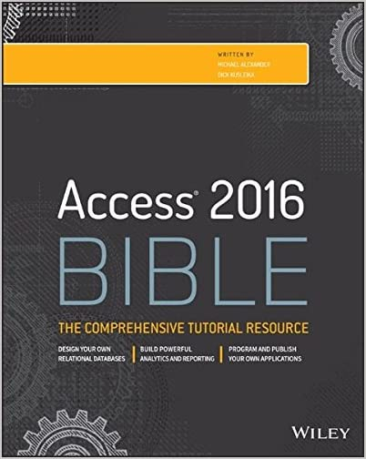 Microsoft Access 2016 Bible The Comprehensive Tutorial Resource