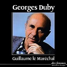 Guillaume le Maréchal | Livre audio Auteur(s) : Georges Duby Narrateur(s) : Georges Duby