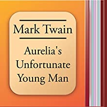 Aurelia's Unfortunate Young Man (       UNABRIDGED) by Mark Twain Narrated by Alla Vencel