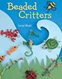 Beaded Critters (1402740433) by Bhatt, Sonal
