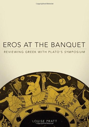 Eros at the Banquet: Reviewing Greek with Plato's...