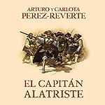 El capitán Alatriste [Captain Alatriste]: Las aventuras del capitán Alatriste 1 [The Adventures of Captain Alatriste, Book 1] | Arturo Pérez-Reverte