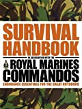 img - for The Survival Handbook in Association with the Royal Marines Commandos: Endurance Essentials for the Great Outdoors by Towell, Colin (2012) Paperback book / textbook / text book