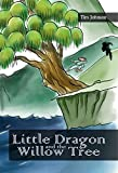Little Dragon and the Willow Tree (The Adventures of the Kung-Fu Five Animals Book 1)