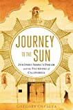 Journey to the Sun: Junipero Serra's Dream and the Founding of California