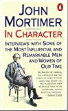 In Character: Interviews w/ Some Most Influential Remarkable Men Women Our Time (0140063897) by Mortimer, John