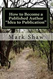 How to Become a Published Author: Idea to Publication