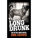 The Long Drunk (The Homeless Detective Trilogy Book 1) ~ Eric Coyote