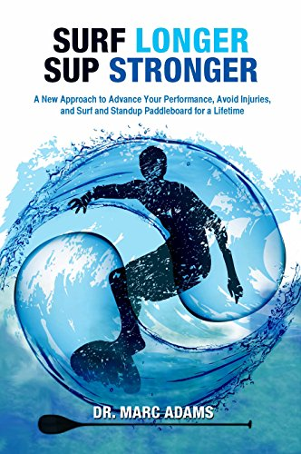 Surf Longer SUP Stronger: A New Approach to Advance Your Performance, Avoid Injuries, and Surf and Standup Paddleboard for a LifetimeBy