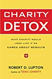 img - for Charity Detox: What Charity Would Look Like If We Cared About Results book / textbook / text book