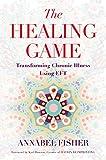 The Healing Game: Transforming Chronic Illness Using EFT (English Edition)