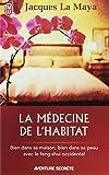 La médecine de l'habitat : Bien dans sa maison, bien dans sa peau avec le feng-shui occidental...