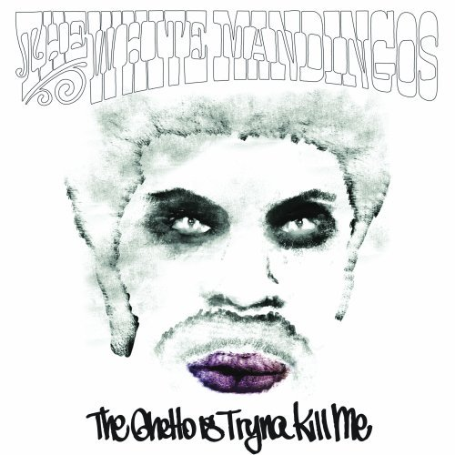 The White Mandingos   The Ghetto Is Tryna Kill Me (2013) (MP3) [Album]