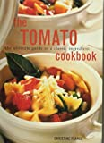 The Tomato Cookbook: The Ultimate Guide to a Classic Ingredient