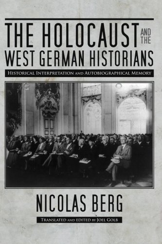 The Holocaust and the West German Historians: Historical Interpretation and Autobiographical Memory (George L. Mosse Ser