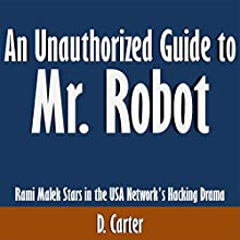 An Unauthorized Guide to Mr. Robot: Rami Malek Stars in the USA Network's Hacking Drama (       UNABRIDGED) by D. Carter Narrated by Tom McElroy